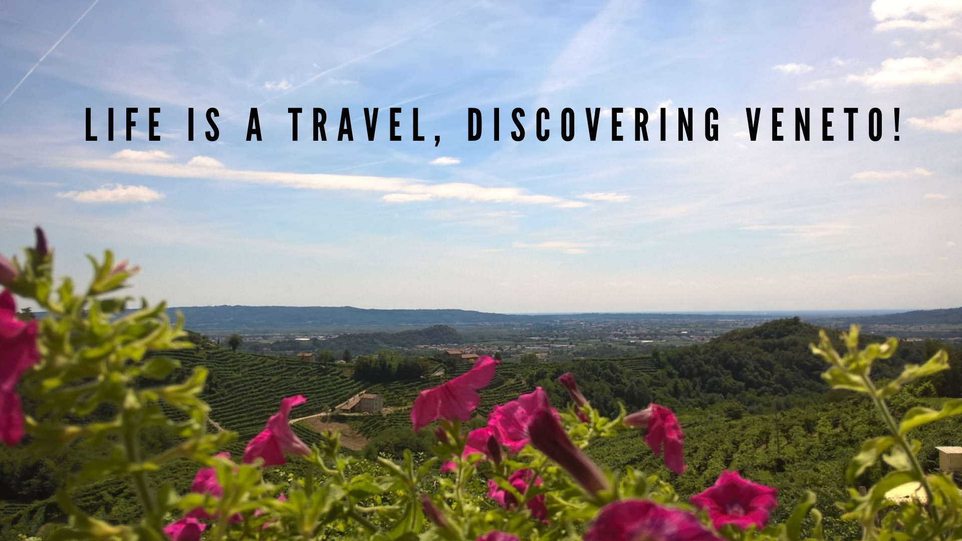 LIFE IS A TRAVEL, DISCOVERING VENETO!.jpg